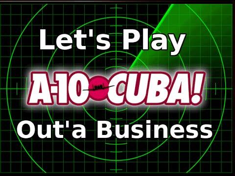 A-10 Cuba! Out'a Business (Combat Mission 9) - Let's Play