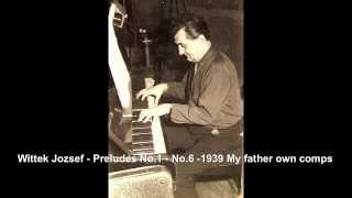 Wittek Jozsef - Preludes No 1 - No 6 - (1939-43) - My father Compositions