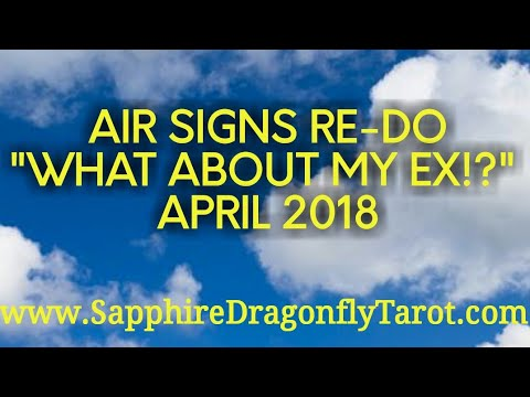 """AIR SIGNS """"WHAT ABOUT MY EX!?"""" RE-DO APRIL 2018"""