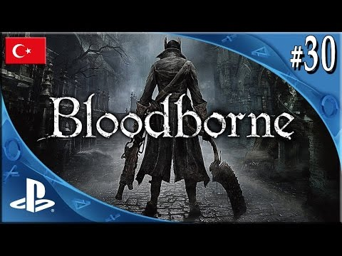 Bloodborne Türkçe Gameplay #30