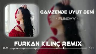 Fundyy - Gamzende Uyut Beni ( Furkan Kılınç Remix )