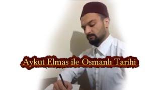 Aykut Elmas Ile Osmanlı Tarihi