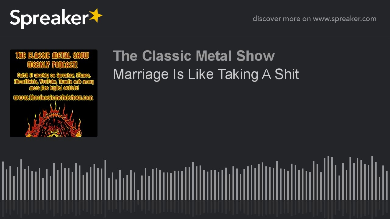 Marriage Is Like Taking A Shit