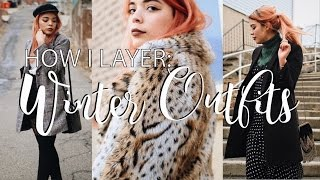 HOW TO LAYER WARM WINTER OUTFITS! | 2017