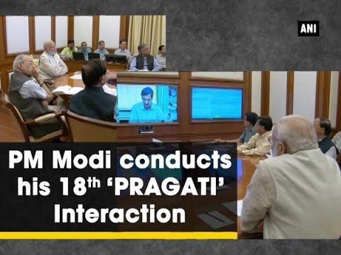 PM Modi conducts his 18th 'PRAGATI' Interaction - New Delhi News
