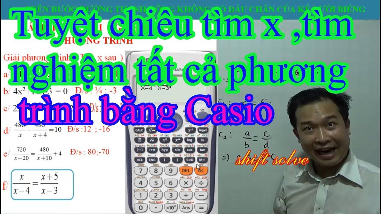 TÌM TẤT CẢ CÁC NGHIỆM ( TÌM X )BẰNG MÁY TÍNH CASIO , VINACAL CỰC HAY ( Shift solve )