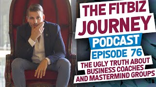 The Ugly Truth about Business Coaches and Mastermind Groups-FitBiz Journey Podcast:Episode 76