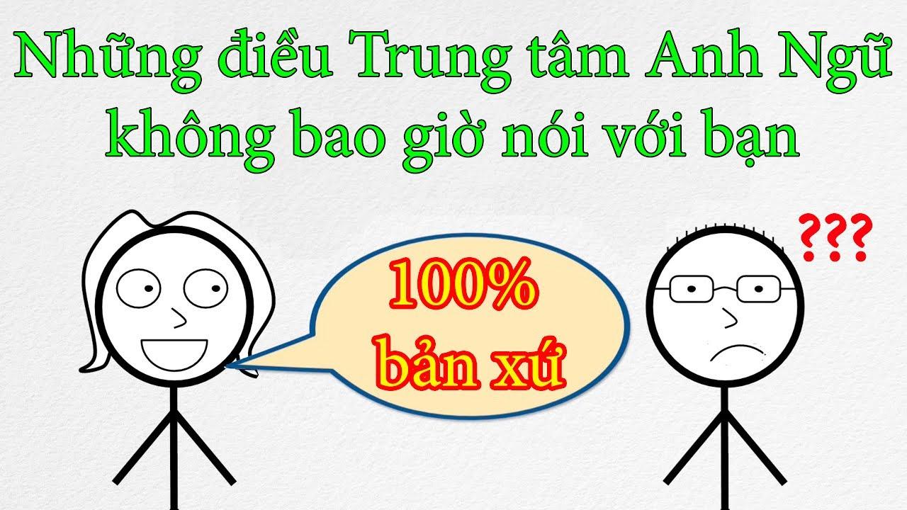 Những điều mà các Trung tâm Anh ngữ KHÔNG BAO GIỜ nói cho bạn   DANG HNN