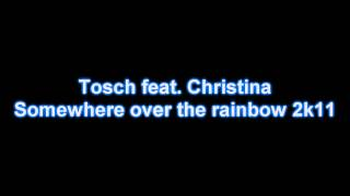 Tosch feat. Christina - Somewhere over the rainbow 2k11 (radio edit)