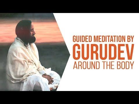 Around the Body   Deep Guided Meditation By Gurudev Sri Sri Ravi Shankar