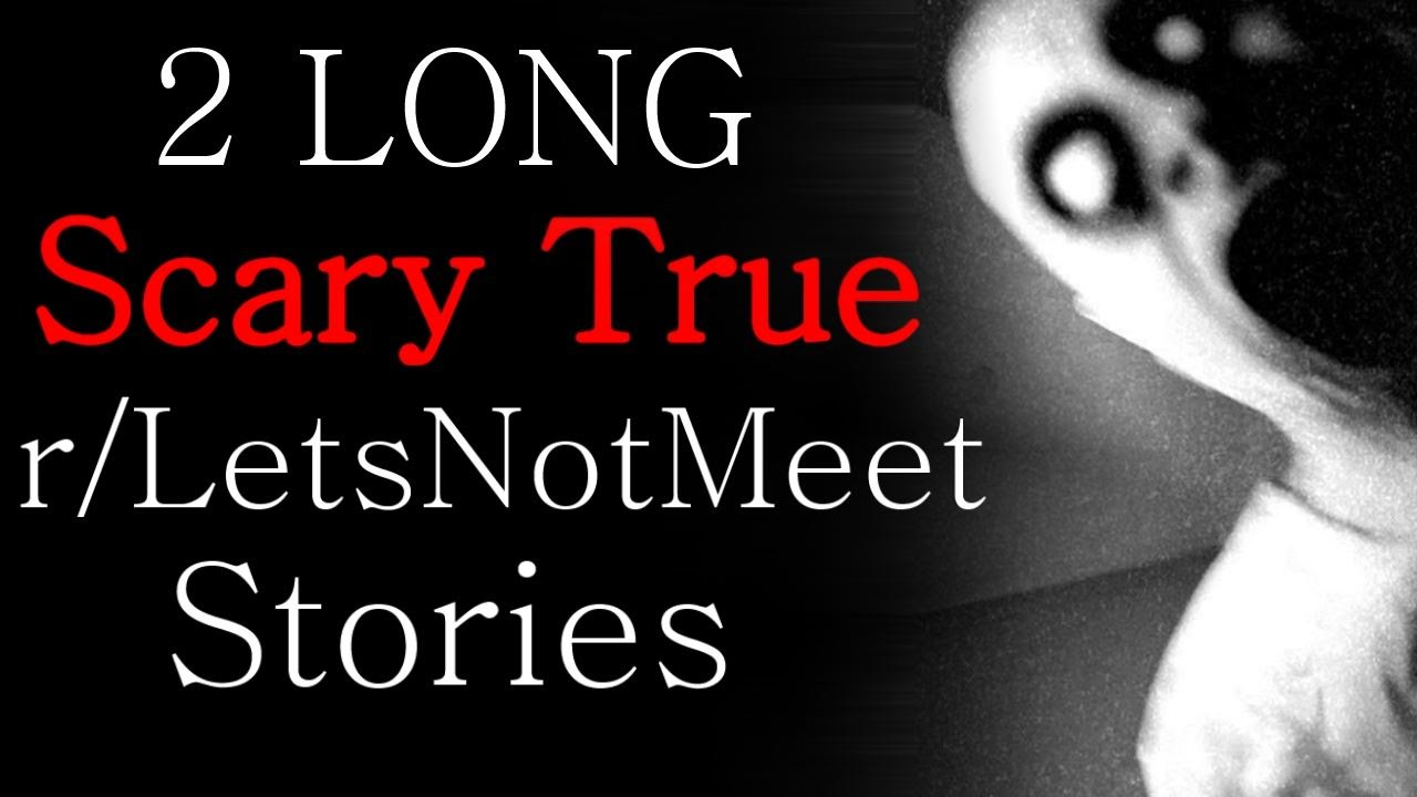2 Long Scary True R Letsnotmeet Stories Youtube The internet holds taes of horror! 2 long scary true r letsnotmeet stories