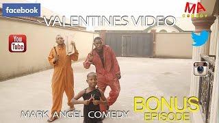 VALENTINES VIDEO (Mark Angel Comedy Bonus)
