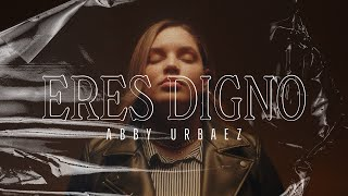 Abby Urbaez - Eres Digno