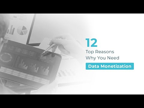 12 Top Reasons Why You Need Data Monetization