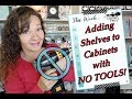 Adding shelves to cabinets with NO TOOLS!
