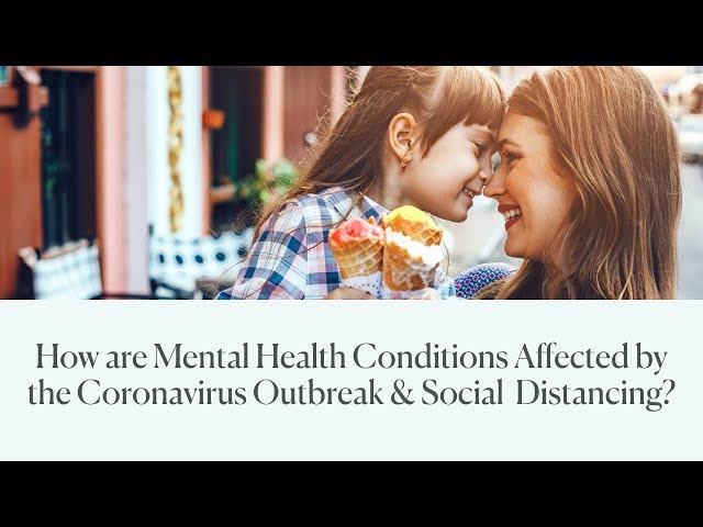 How are Mental Health Conditions Affected by the Coronavirus Outbreak & Social Distancing?