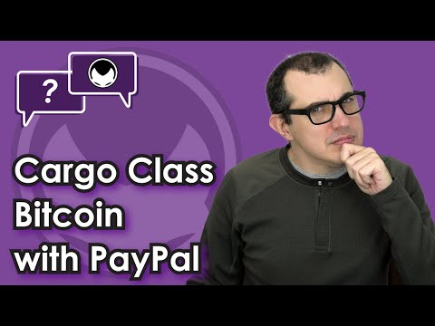 Cargo Class Bitcoin with PayPal [PayPal Bitcoin isn't Bitcoin]