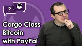 Cargo Class Bitcoin with PayPal [PayPal Bitcoin isn't Bitcoin]