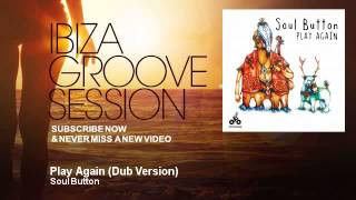 Soul Button Play Again Dub Version IbizaGrooveSession
