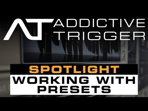 Addictive Trigger Spotlight: Working With Presets