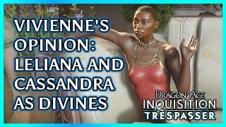 Dragon Age Inquisition ► Vivienne's Opinion on Cassandra and Leliana as Divine Victoria - TRESPASSER
