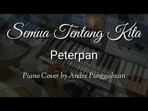 Semua Tentang Kita - Peterpan | Piano Cover by Andre Panggabean