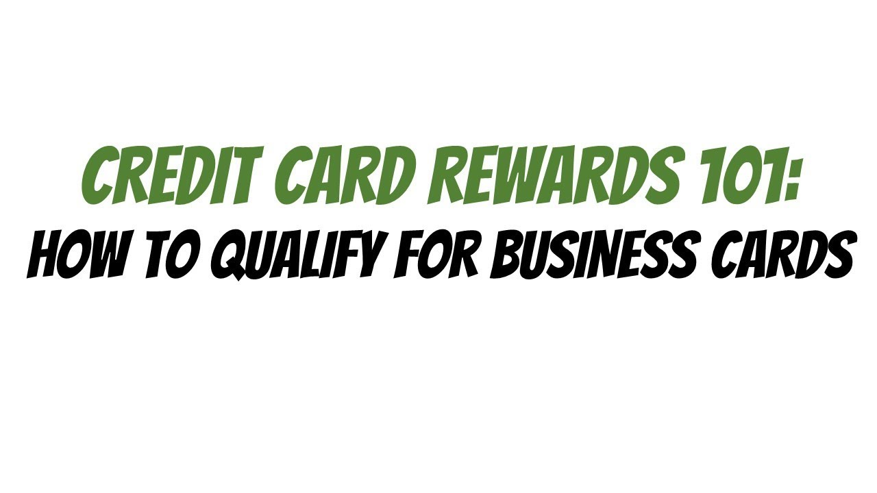 Credit card rewards 101 how to qualify for business cards video 4 credit card rewards 101 how to qualify for business cards video 4 of 7 colourmoves