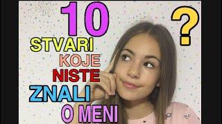10 STVARI KOJE NISTE ZNALI O MENI!