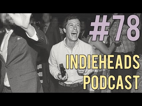 Indieheads Podcast Episode #78: Unafraid to Call Yourself A Podcast Member