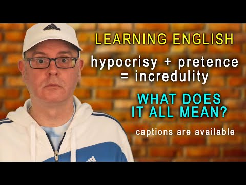 Hypocrisy + Pretence = Incredulity / What does it all mean? - Learning English with Mr Duncan