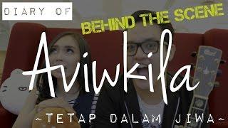 DIARY OF AVIWKILA - Tetap Dalam Jiwa Behind The Scene