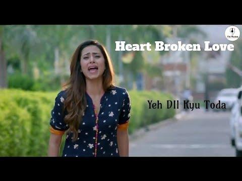 yeh-dill-kyu-toda-l-heart-broken-l-new-song-2019