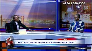 YOUTH DEVELOPMENT IN AFRICA: BURDEN OR OPPORTUNITY?