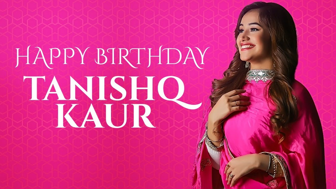 "Many Many Happy Returns of the Day to ""Tanishq Kaur""."