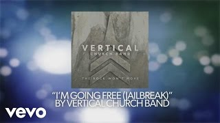 Vertical Church Band - I'm Going Free (Jailbreak) [Official lyric Video](Music video by Vertical Church Band performing I'm Going Free (Jailbreak) [Official lyric Video]. (C) 2014 Provident Label Group LLC, a unit of Sony Music ..., 2014-04-21T23:21:43.000Z)