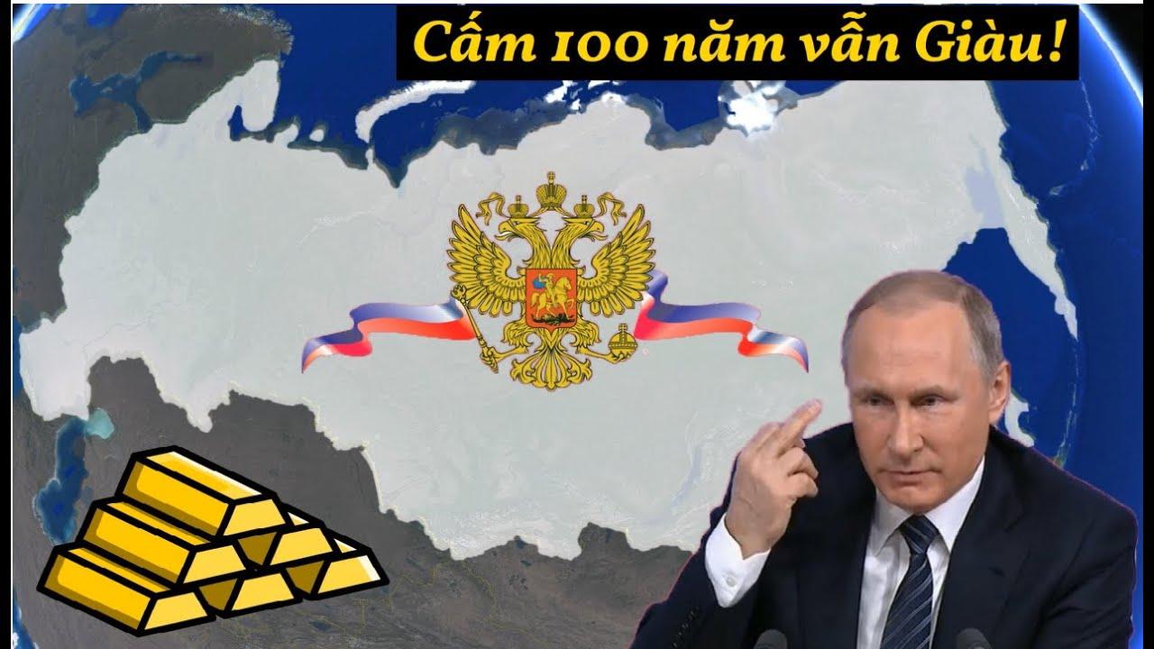 Tại sao Nga bị cấm vận nhưng vẫn quá Giàu?