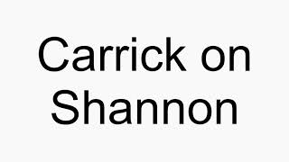How to pronounce Carrick on Shannon