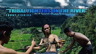 """Funny fishing """"tribal fighters on the river"""""""