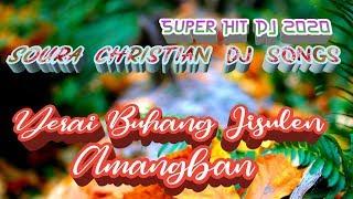 Yerai Buhang Jisulen Amangban || Soura Christian Dj Songs 2020 || Dj Sanaya