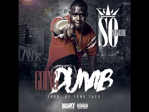 So Supreme - Going Dumb (prod by Yung Tago)