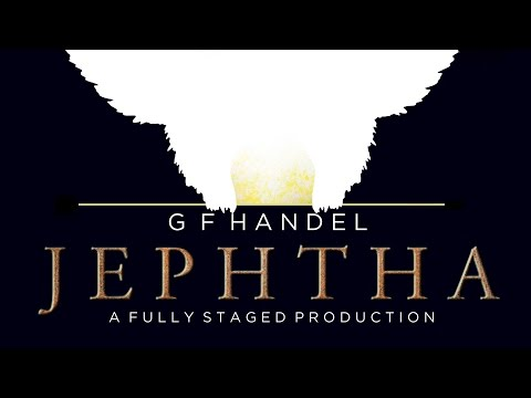 Jephtha, Handel's last oratorio: Cambridge University Opera Society