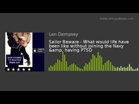Sailor Beware - What would life have been like without joining the Navy & having PTSD