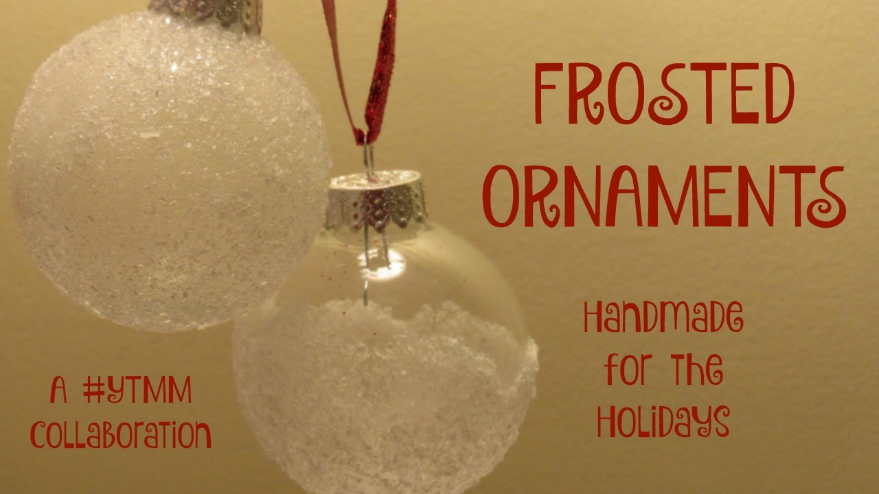 Handmade glass christmas ornaments - Frosted Christmas Ornaments Tutorial Ytmm Handmade Holidays Collab Youtube