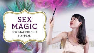 Sex Magic for making SH!T happen.