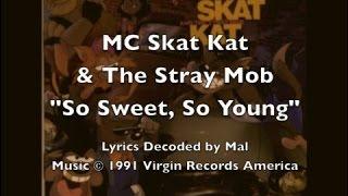 """MC Skat Kat - """"So Sweet, So Young"""" Lyrics"""