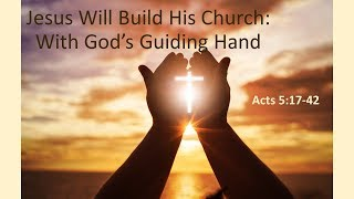 May 19, 2019 Jesus Builds His Church With God's Guiding Hand