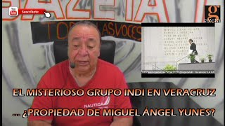 EL MISTERIOSO GRUPO INDI EN VERACRUZ ¿PROPIEDAD DE MIGUEL ÁNGEL YUNES? /#VideoColumna /David Varona