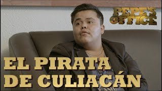 EL PIRATA DE CULIACAN EN ENTREVISTA - Especial Pepe's Office
