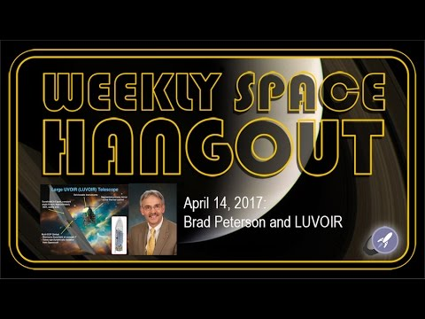 Weekly Space Hangout - Apr 14, 2017: Brad Peterson and LUVOIR, aka Hubble 2.0