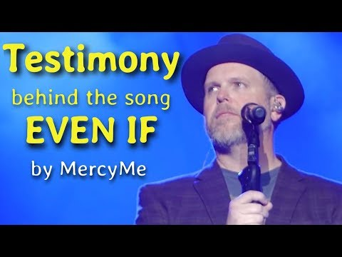 MercyMe  EVEN IF  Sg and Testimy  COMPLETE
